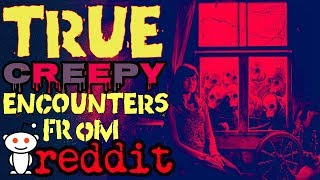 5 TRUE Creepy Encounters From Reddit (Listen With Headphones)