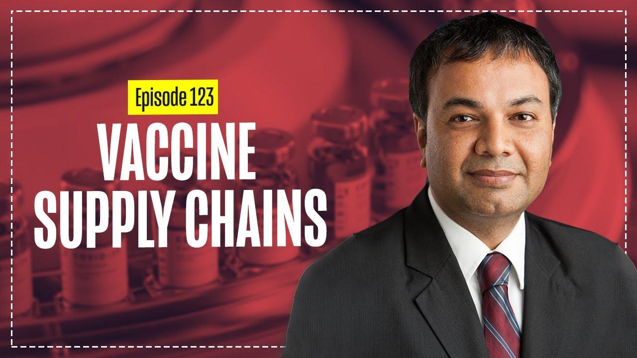 Vaccine Supply Chains with Prashant Yadav – Supply Chain Networks