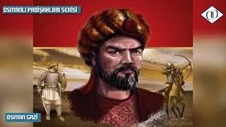 Osman Gazi'nin Dünyanın Geleceğini Değiştiren Rüyası   Osmanlı Padişahları Serisi