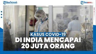 Kasus Covid-19 di India Tembus 20 Juta Orang