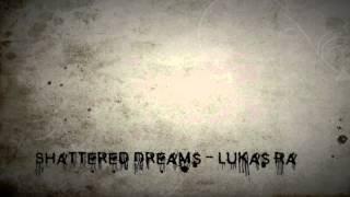Shattered Dreams -  Lukas Ra