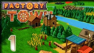 Humble Beginnings! – Factory Town Gameplay – Let's Play Part 1