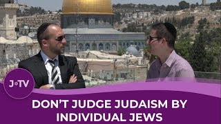 Rabbi Explains Why NOT TO JUDGE Judaism by Jews!