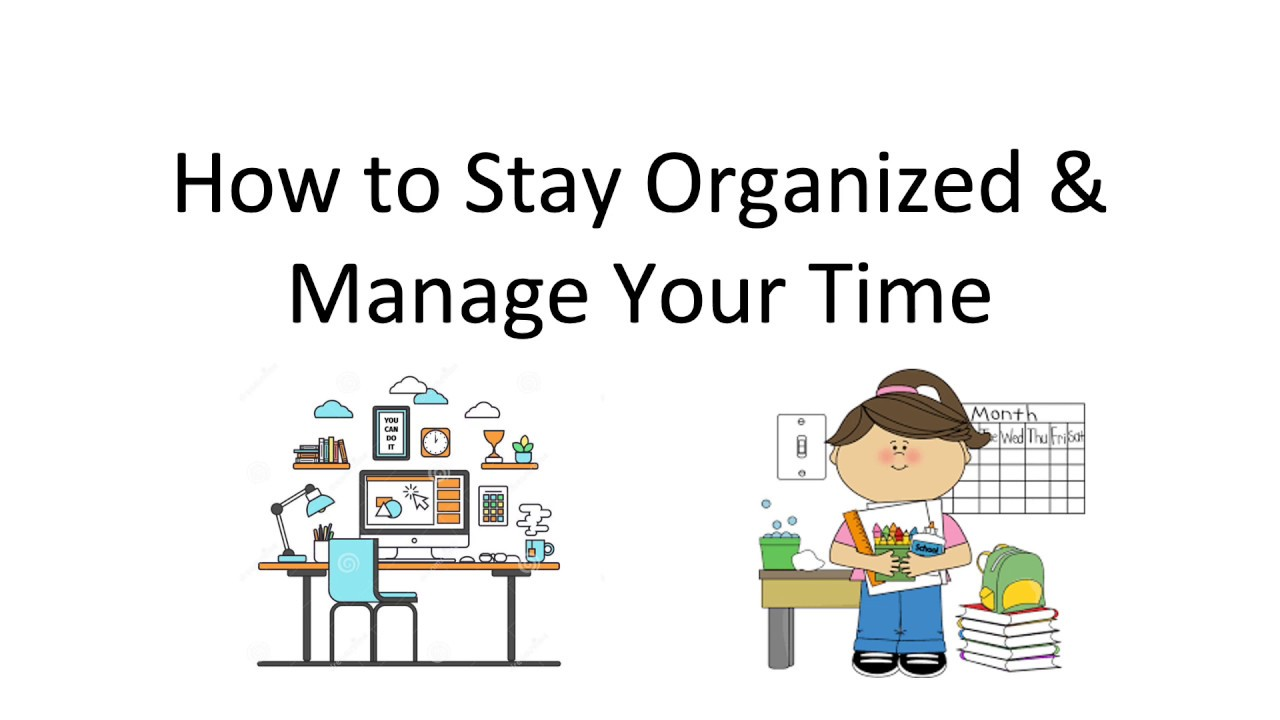 How to Stay Organized and Manage Your Time
