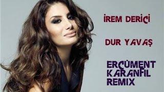 İrem Derici - Dur Yavaş (Ercüment Karanfil Remix)