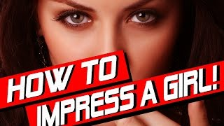 HOW TO IMPRESS A GIRL [ 1 SECRET TRICK THAT WORKS!!! ] - HOW TO IMPRESS A WOMAN - DATING ADVICE MEN