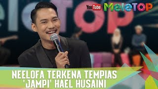 Neelofa Terkena Tempias 'Jampi' Hael Husaini - MeleTOP Episod 245 [11.7.2017]