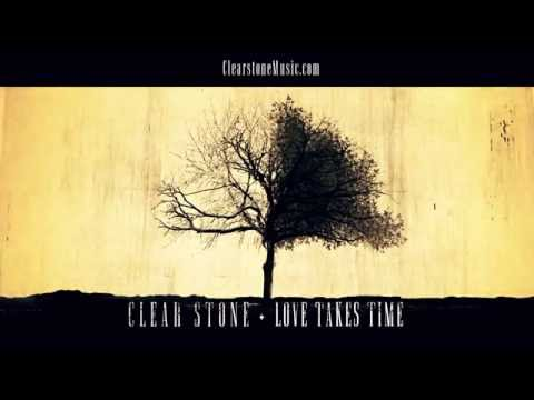Clear Stone - Love Takes Time