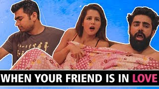 When Your Friend Won't Admit He Is In Love ft. Radhika Bangia, Viraj Ghelani | RishhSome