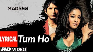 Lyrical: Tum Ho | RAQEEB | Tulsi Kumar,Zubeen |Jimmy Shergill,Sharman Joshi,Rahul Khanna,Tanushree D - Download this Video in MP3, M4A, WEBM, MP4, 3GP