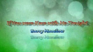 If You were Here with Me Tonight by Barry Manilow