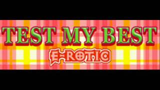 E-ROTIC - TEST MY BEST (HQ)