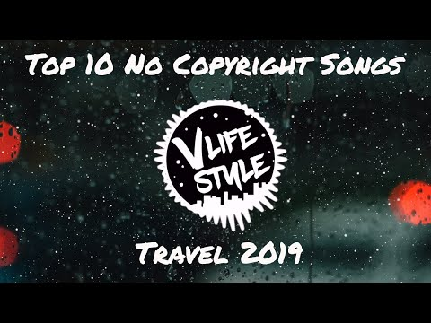 Top 10 No Copyright Songs for Youtube Content Creator [Travel] 2019