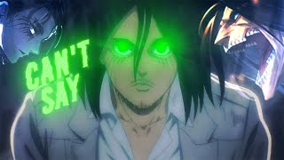 Can't Say - Eren Yeager「EDIT」