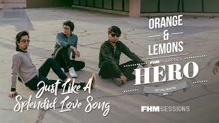 Orange & Lemons - Just Like A Splendid Love Song For FHM Sessions