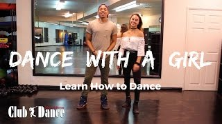 Learn How to Dance - Dance with a Girl - Club Dance (Men's Edition)