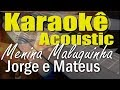 Jorge & Mateus - Menina Maluquinha (Karaokê Acústico) playback