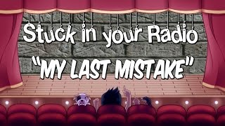 My Last Mistake | Stuck In Your Radio: Better Late than never!