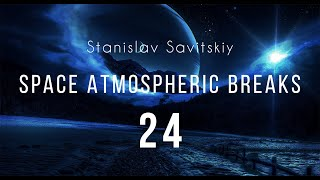 Stanislav Savitskiy   Space Atmospheric Breaks Part 24