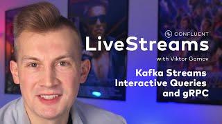 Kafka Streams Interactive Queries and gRPC | Livestreams 017