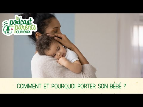 Musique publicité Blédina Portage du bébé : Comment et pourquoi porter son bébé ?   Les podcasts des Parents Curieux    Juin 2021