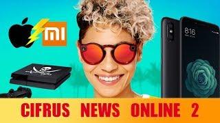CIFRUS NEWS ONLINE #2: Xiaomi vs Apple / Mi6X / Смарт очки / Новый флагман HTC / PS4 взломана