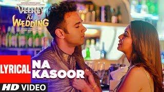 Na Kasoor Lyrical Video   Veerey Ki Wedding   - YouTube
