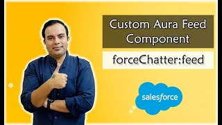 Custom Aura Feed Component | forceChatter:feed | Chatter in #Salesforce | Salesforce Tutorials