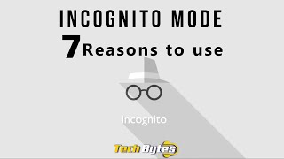 7 Reasons to Use Incognito Mode | Techbytes
