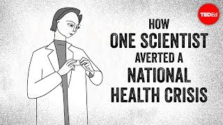TED-Ed - How One Scientist Averted A National Health Crisis