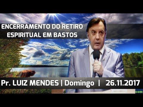 26/11/2017 -  RETIRO EM BASTOS  -  Pr. Luis Mendes  -  TUPÃ/SP