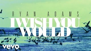 Ryan Adams - I Wish You Would (from '1989') (Audio)