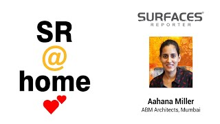 SR@HOME - Meet Aahana Miller | ABM Architects Mumbai |  Surfaces Reporter