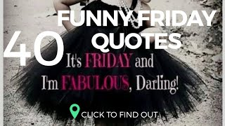 40 Funny Happy Friday Quotes