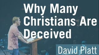Why Many Christians Are Deceived - David Platt
