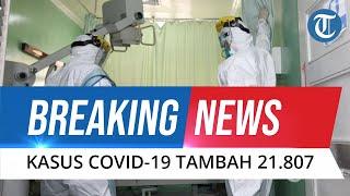 BREAKING NEWS: Update Covid-19 Rabu 30 Juni 2021, Penambahan Kasus Positif Harian Tembus 21.807