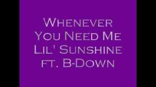 Whenever You Need Me - Lil' Sunshine ft. B-Down