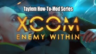 Taylem Mods - How-To Mod XCOM