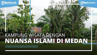 Kampung Ekowisata Tahfidz Rajasyah Tawarkan Suasana Wisata Islam di Medan, Ada Outbound & Edu Center