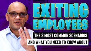 Exiting Employees: The 3 Most Common Scenarios & What You Need To Know About Them