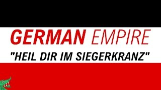 "German Empire Anthem | ""Heil dir im Siegerkranz"" 