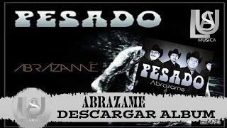 PESADO Abrazame Estreno 2015 | Descargar álbum MEGA