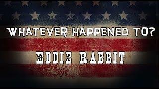 Whatever Happened to Eddie Rabbit?