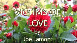 VICTIMS OF LOVE-Joe Lamont(created by:Zairah)