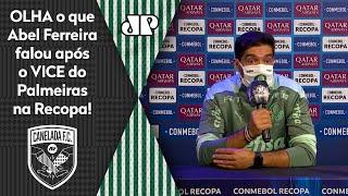 """""""Sabe quem é o culpado de tudo?"""" Saiba o que Abel falou após fracasso do Palmeiras na Recopa"""