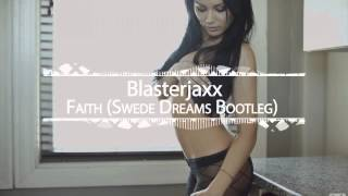Electro House Blasterjaxx  - ( Faith Swede Dreams Bootleg High Quality Mp3 )