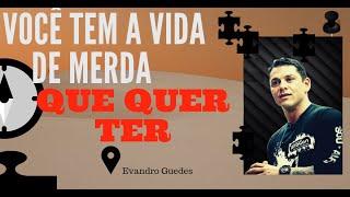 VOCÊ TEM A VIDA DE MERDA QUE TEM PORQUE QUER TER ...Evandro Guedes