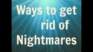 Ways to get rid of Bad Dreams / Nightmares