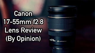 Canon 17-55mm f2.8 APS-C Lens Review | Is it good?