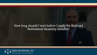 Video thumbnail: How long should I wait before I apply for Railroad Retirement Disability Benefits?